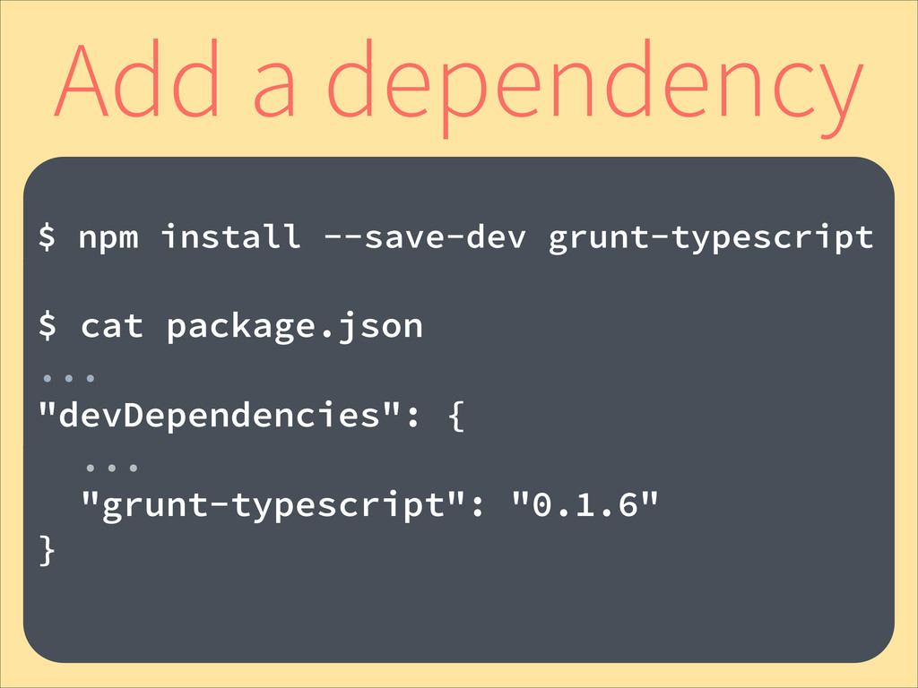 Add a dependency ! $ npm install --save-dev gru...