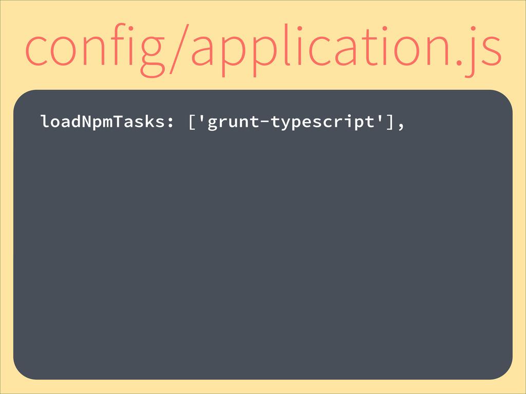 ! loadNpmTasks: ['grunt-typescript'], config/ap...