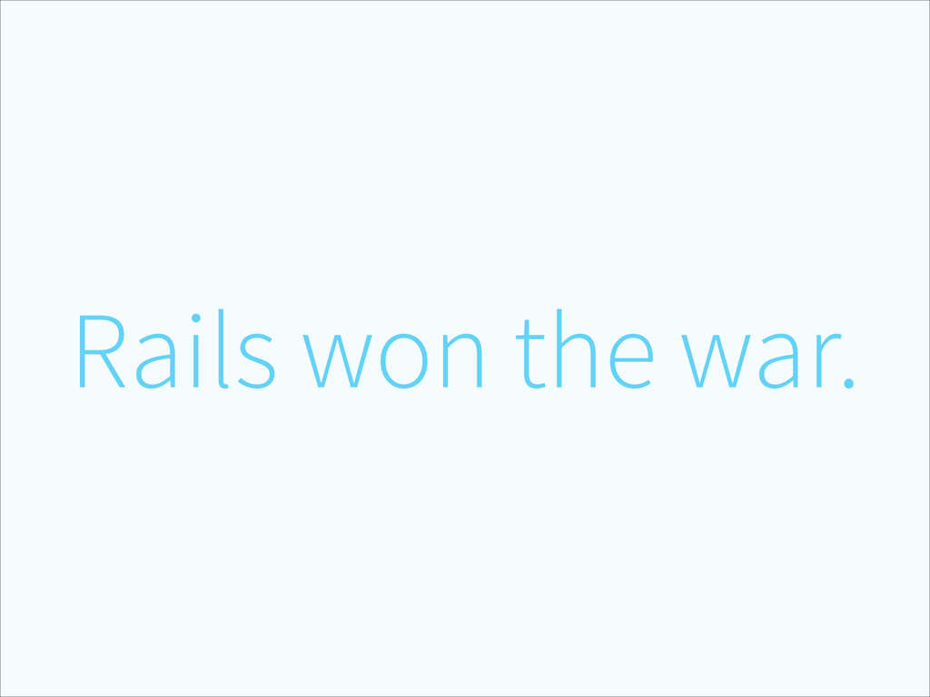 Rails won the war.