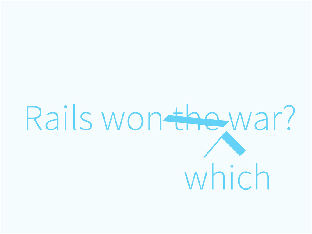 Rails won the war? which