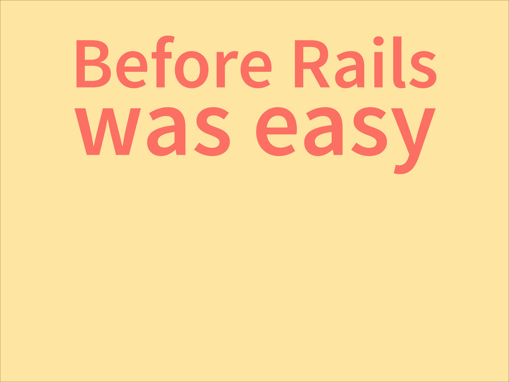 Before Rails was easy