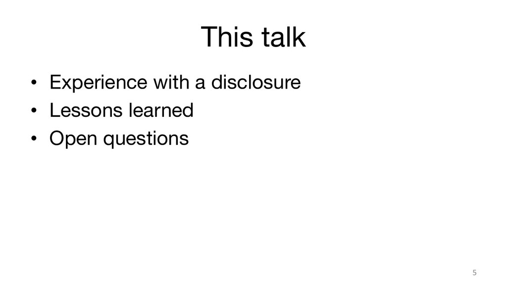 This talk • Experience with a disclosure • ...