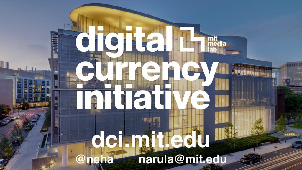 dci.mit.edu @neha narula@mit.edu