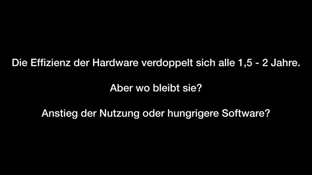 Die Effizienz der Hardware verdoppelt sich alle ...