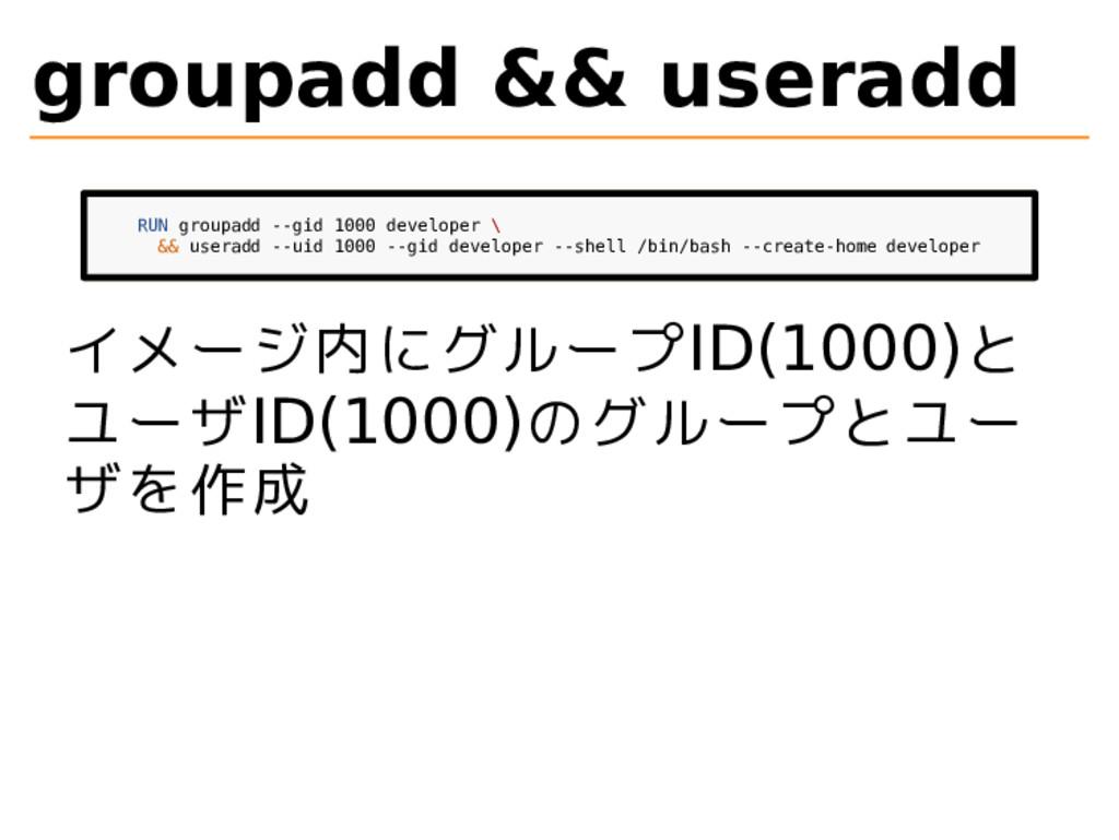 groupadd && useradd RUN groupadd --gid 1000 dev...