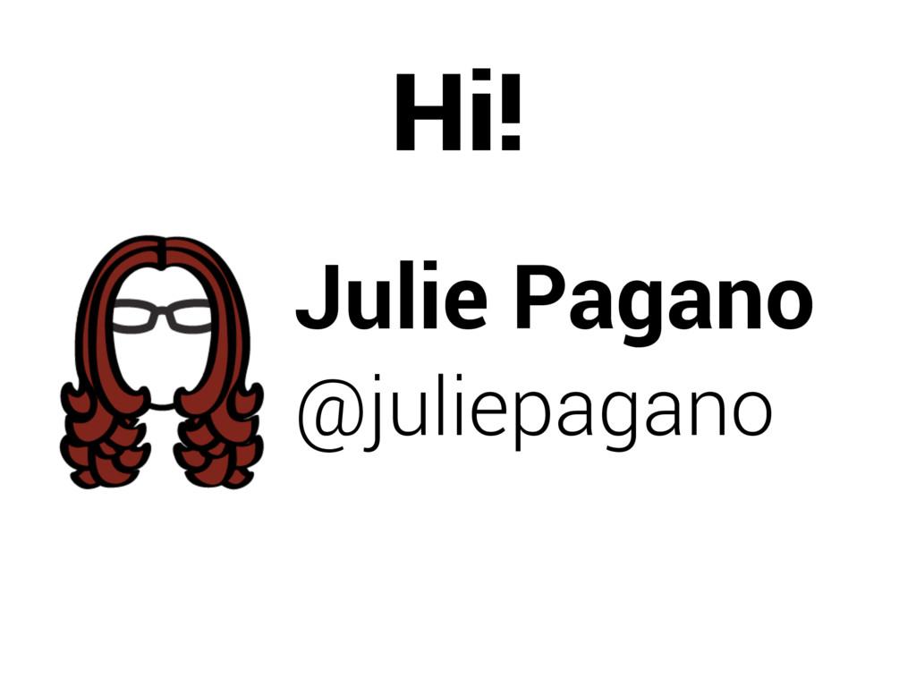 Julie Pagano @juliepagano Hi!