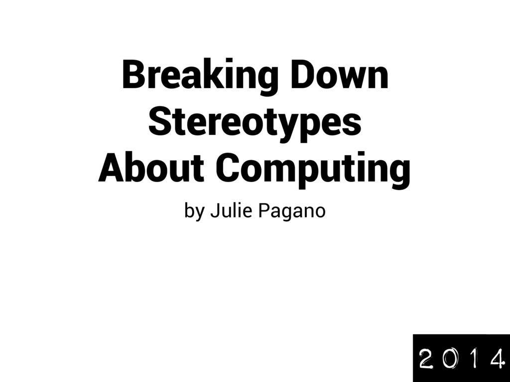 Breaking Down Stereotypes About Computing by Ju...