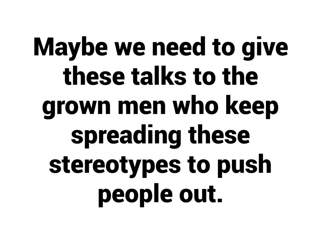 Maybe we need to give these talks to the grown ...