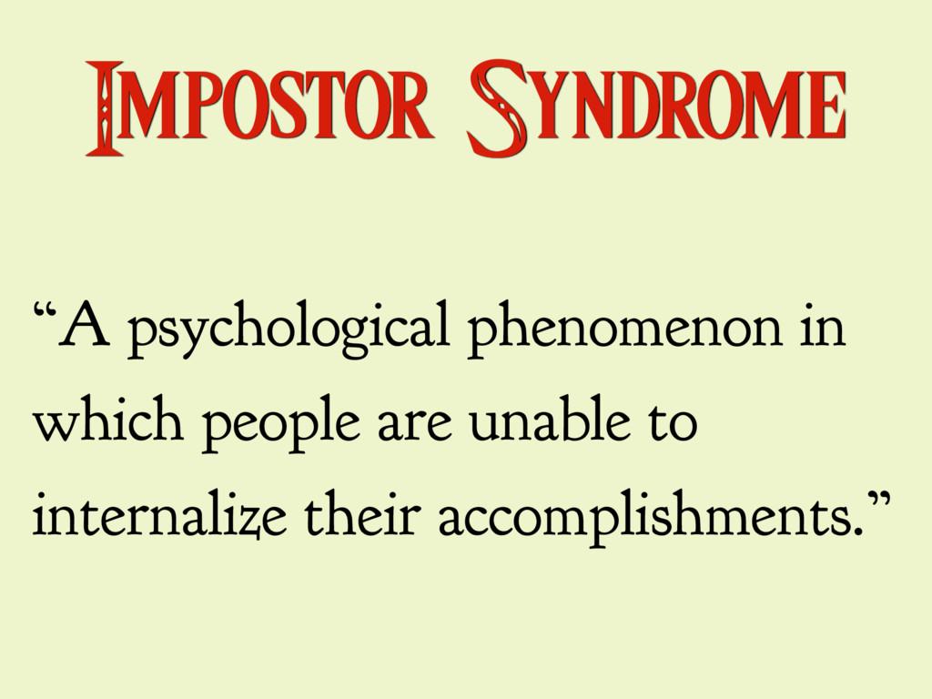 "Impostor Syndrome ""A psychological phenomenon i..."