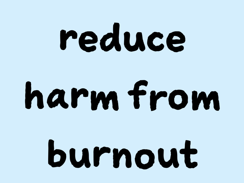reduce harm from burnout
