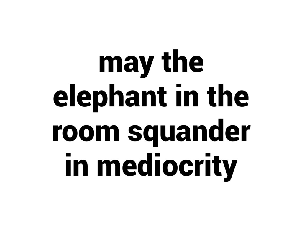 may the elephant in the room squander in medioc...