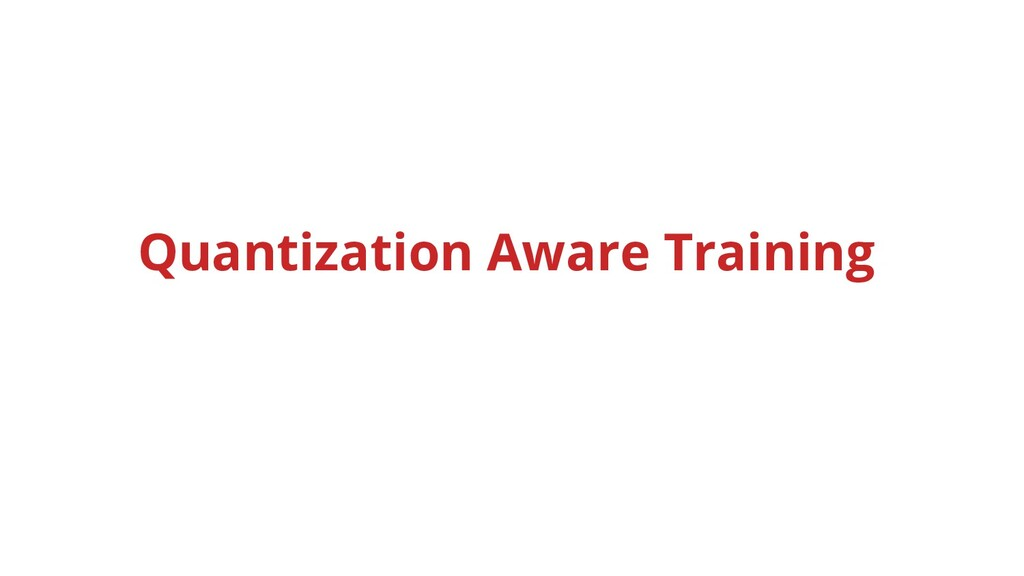 Quantization Aware Training