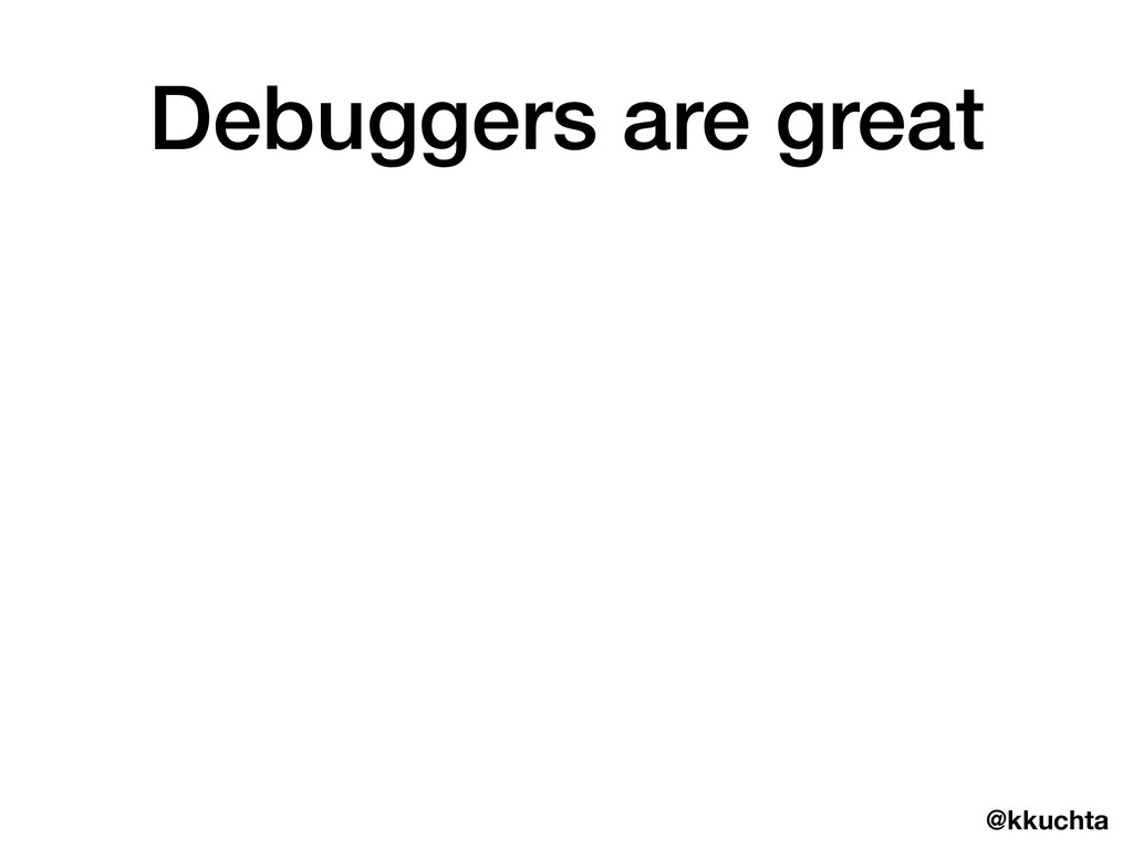 @kkuchta Debuggers are great