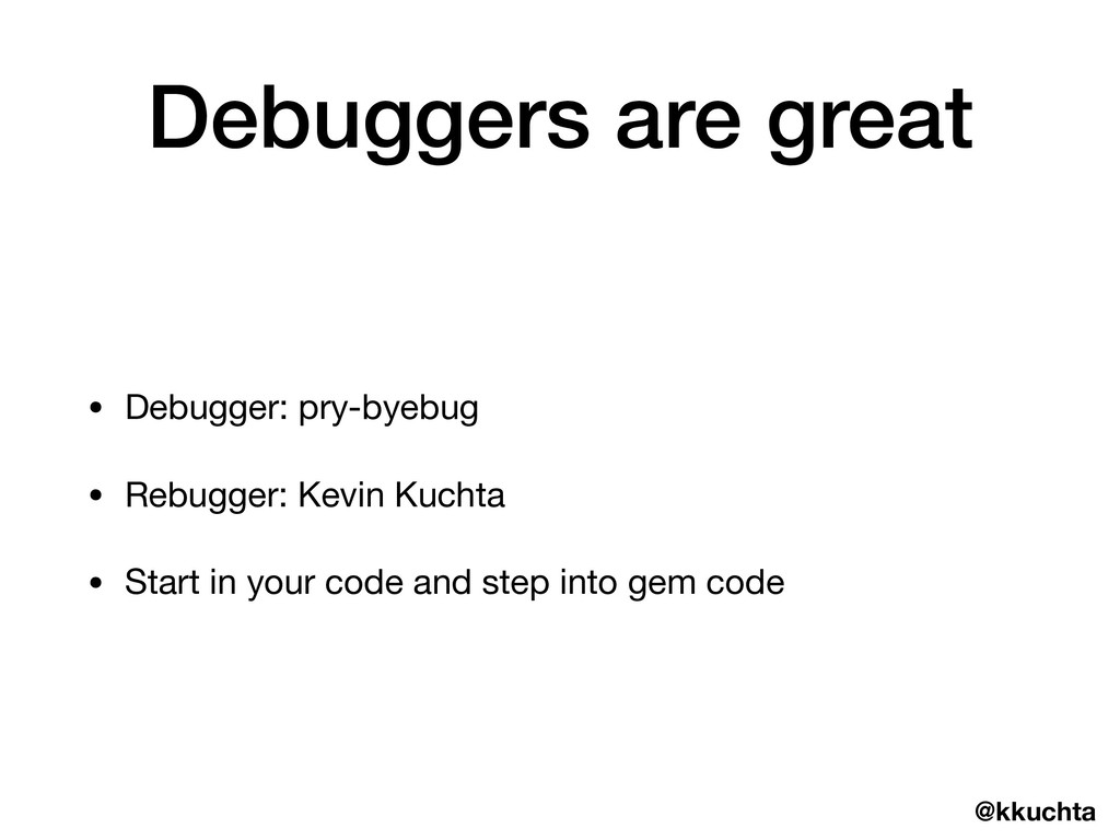 @kkuchta Debuggers are great • Debugger: pry-by...