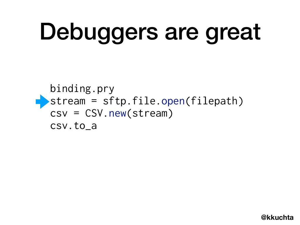 @kkuchta Debuggers are great binding.pry stream...