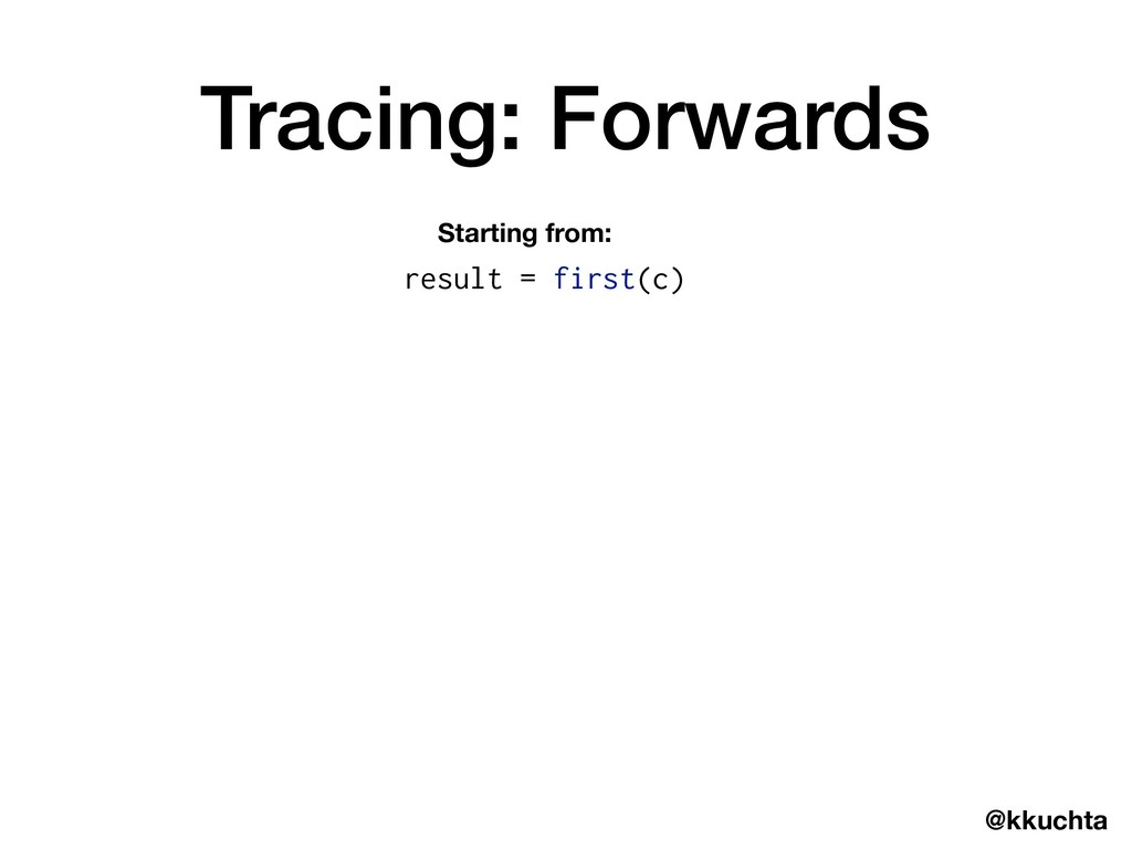 @kkuchta Tracing: Forwards Starting from: resul...