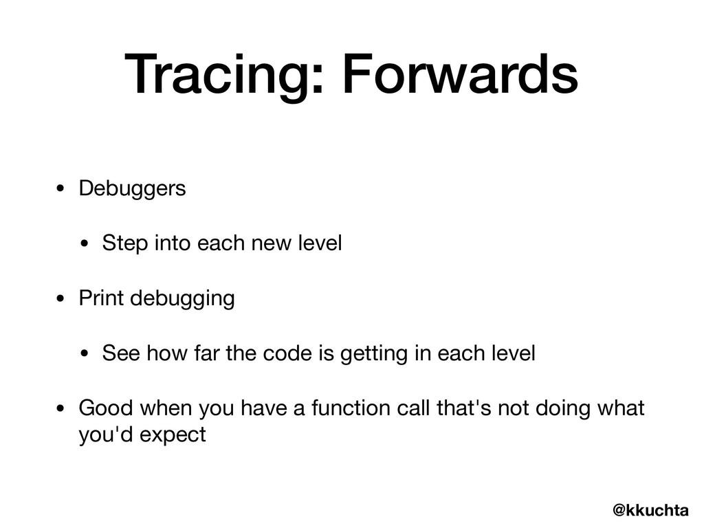 @kkuchta Tracing: Forwards • Debuggers  • Step ...