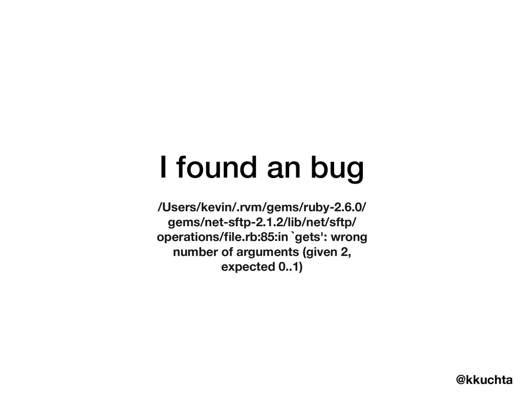 @kkuchta I found an bug /Users/kevin/.rvm/gems/...