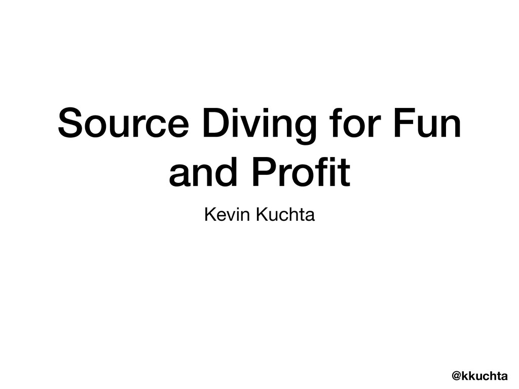 @kkuchta Source Diving for Fun and Profit Kevin ...