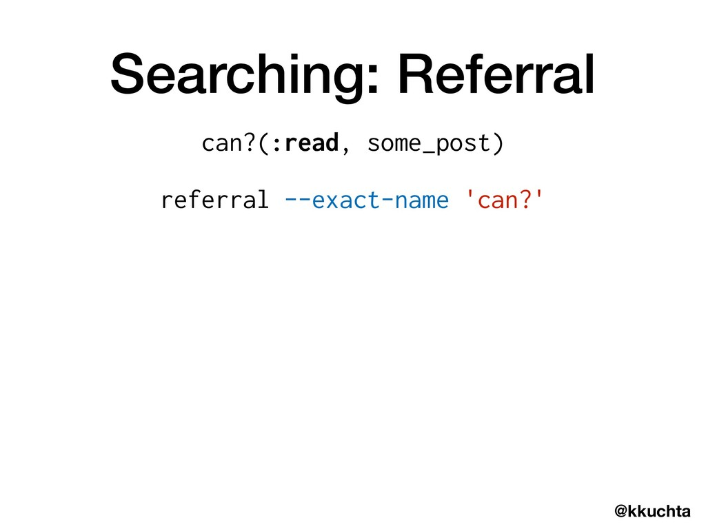 @kkuchta Searching: Referral can?(:read, some_p...