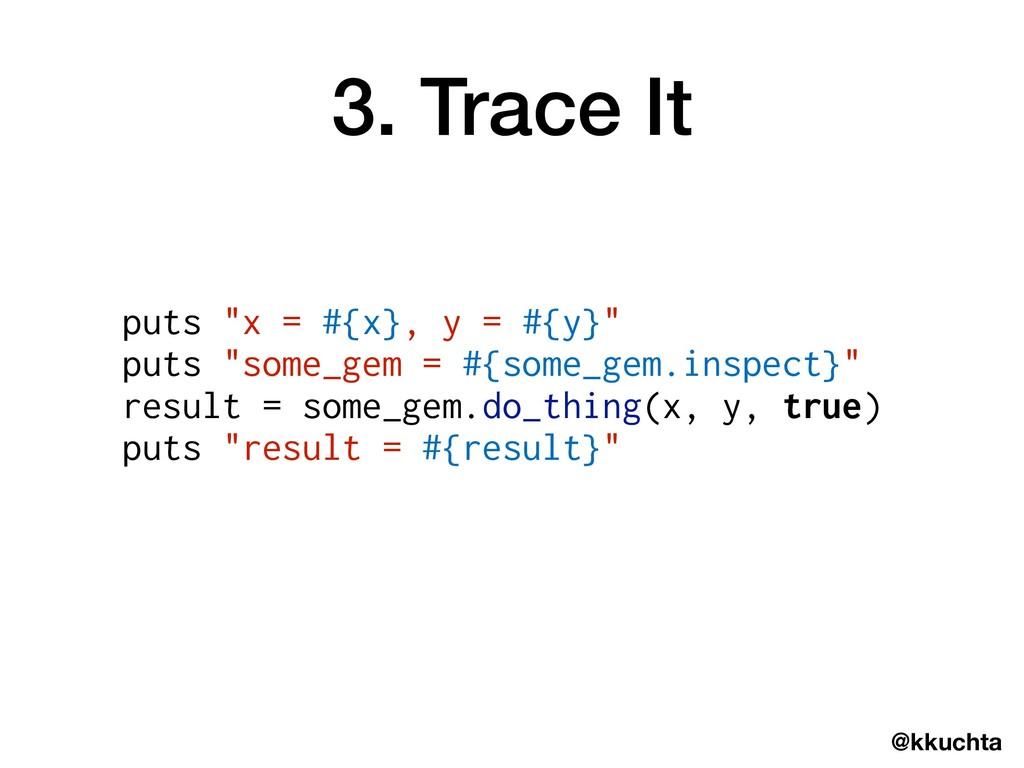 "@kkuchta 3. Trace It puts ""x = #{x}, y = #{y}"" ..."