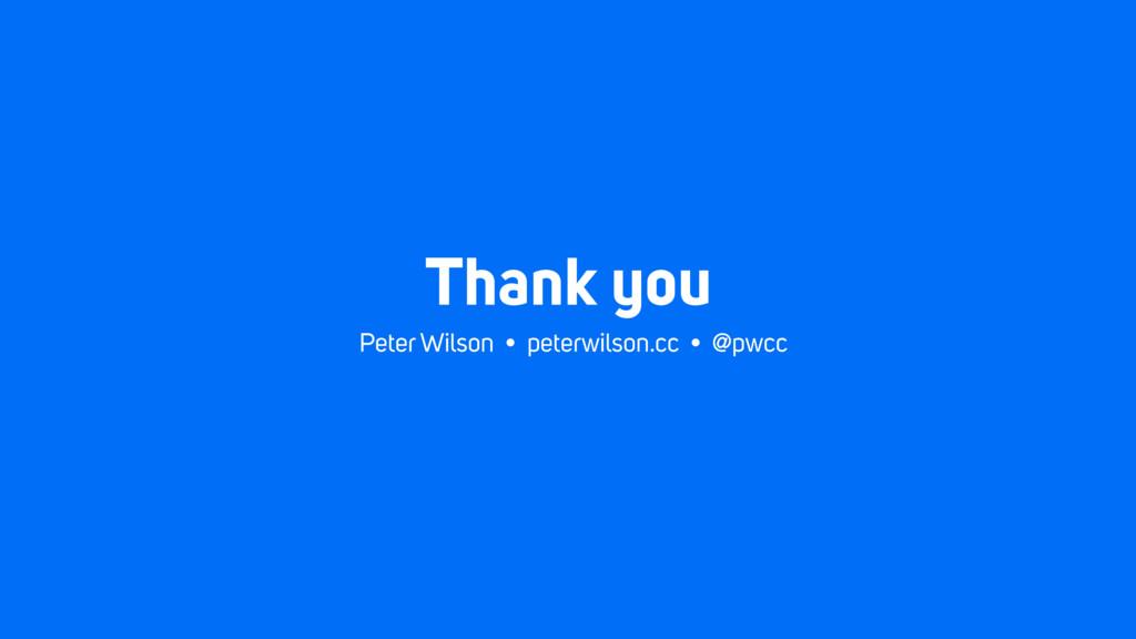 Thank you Peter Wilson • peterwilson.cc • @pwcc