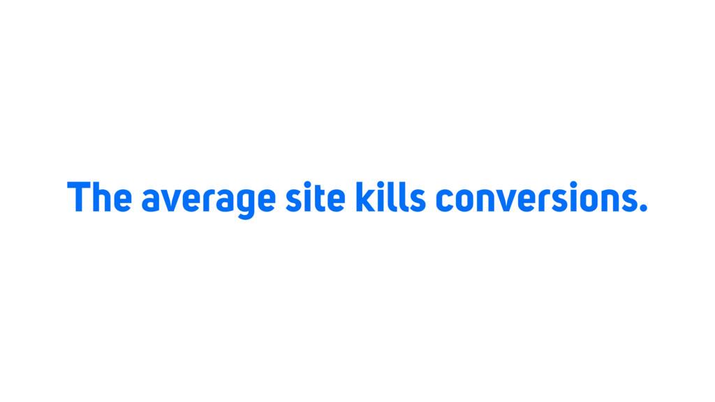 The average site kills conversions.