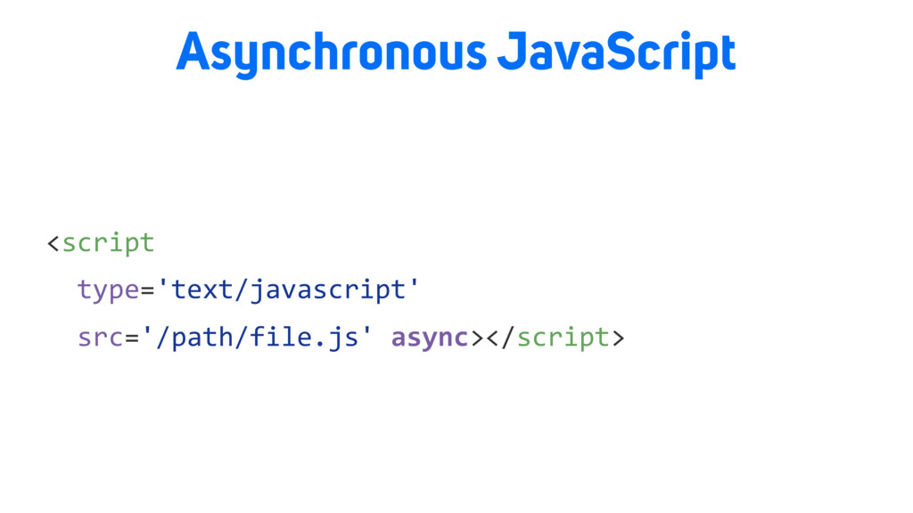 Asynchronous JavaScript <script type='text/java...