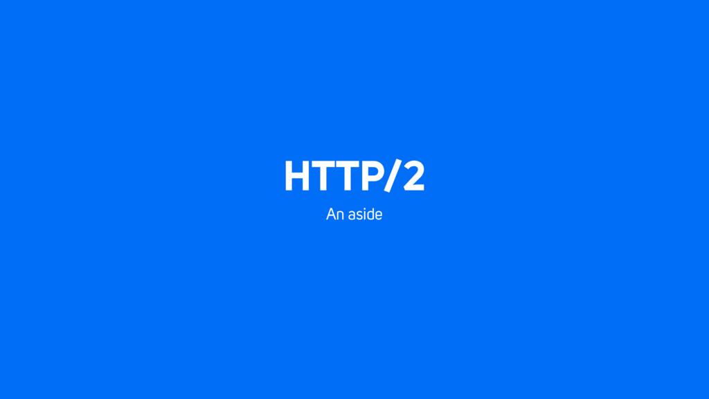 HTTP/2 An aside