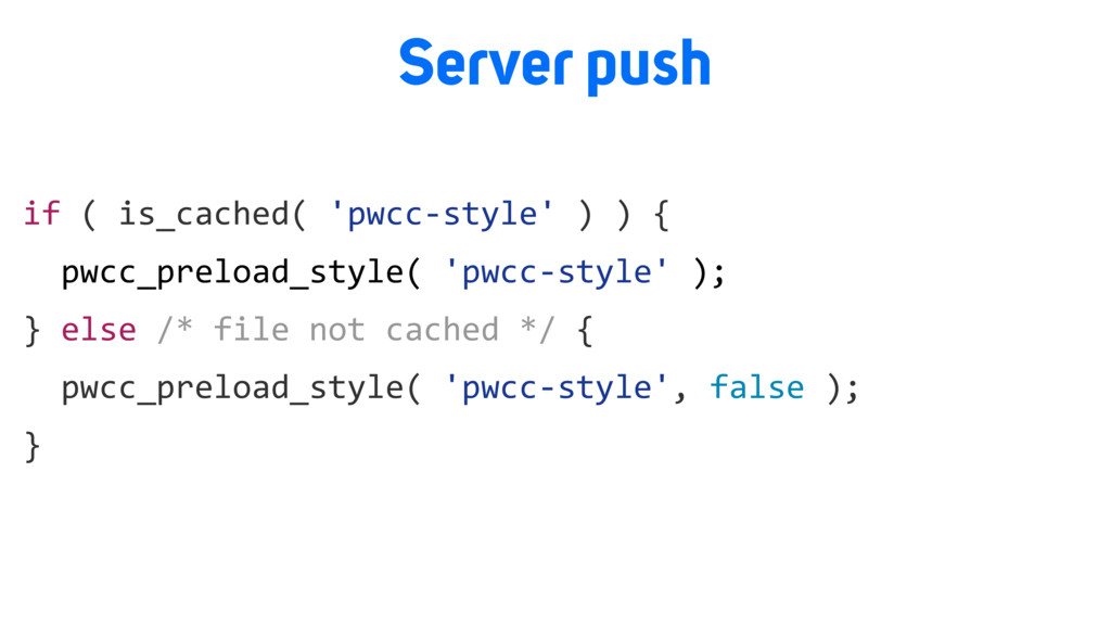 Server push if ( is_cached( 'pwcc-style' ) ) { ...