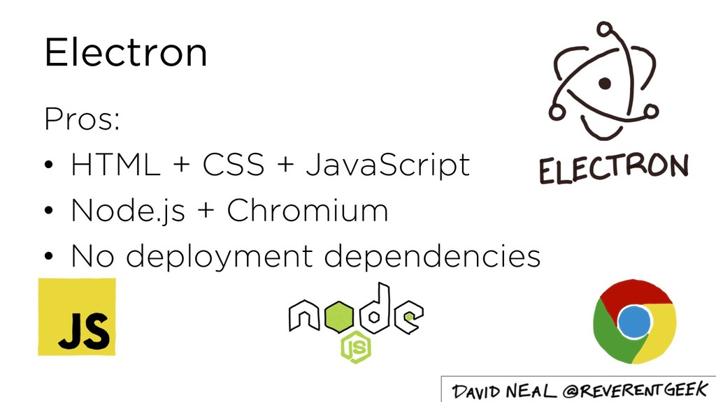 Electron Pros: • HTML + CSS + JavaScript • Node...