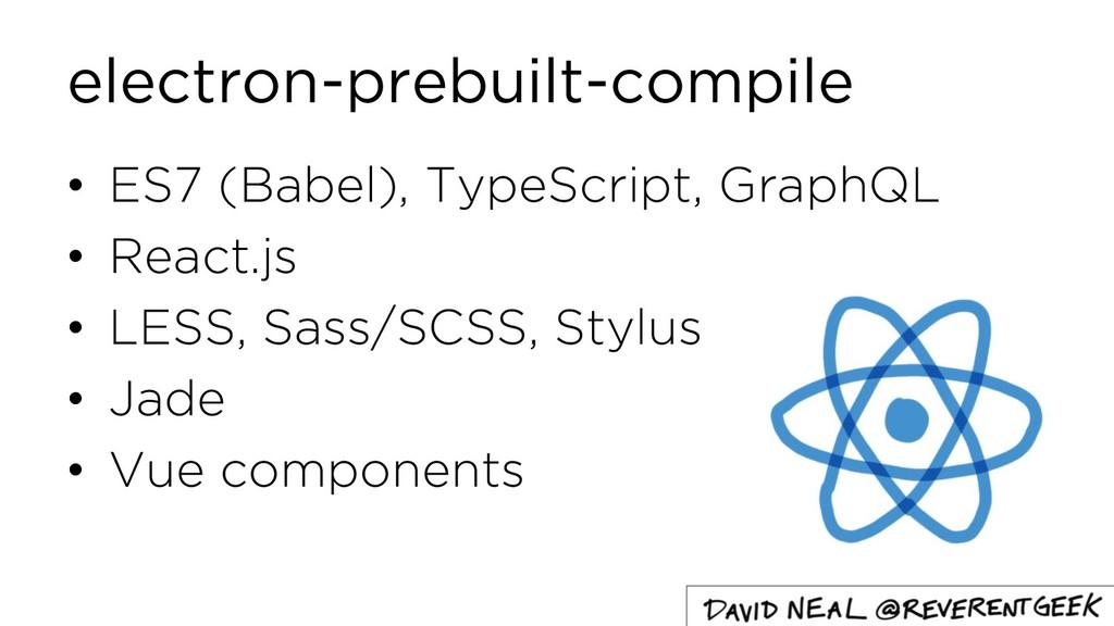 electron-prebuilt-compile • ES7 (Babel), TypeSc...