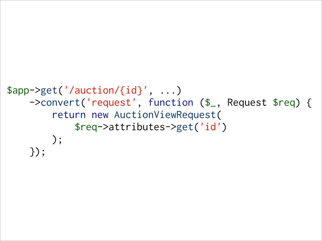 $app->get('/auction/{id}', ...) ->convert('requ...
