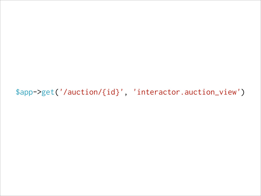 $app->get('/auction/{id}', 'interactor.auction_...