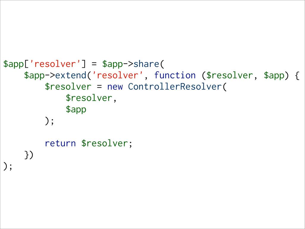$app['resolver'] = $app->share( $app->extend('r...