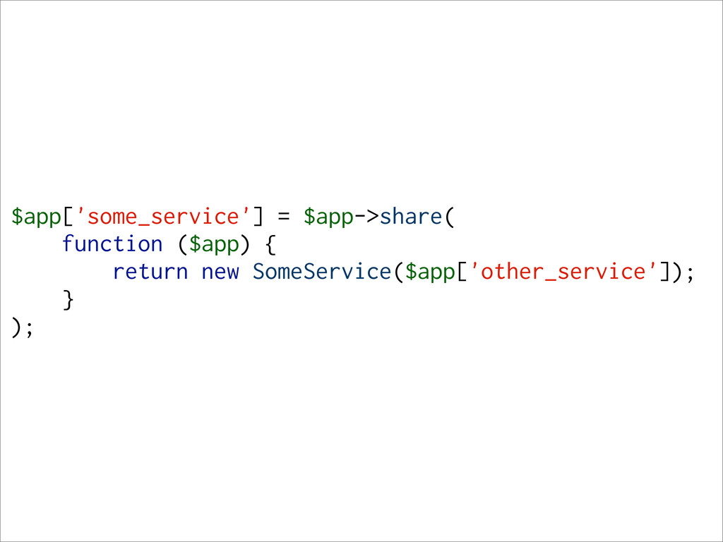 $app['some_service'] = $app->share( function ($...
