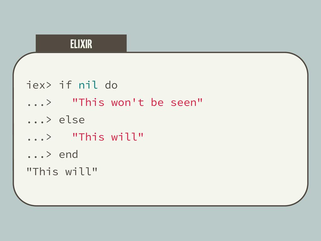 """iex> if nil do ...> """"This won't be seen"""" ...> e..."""