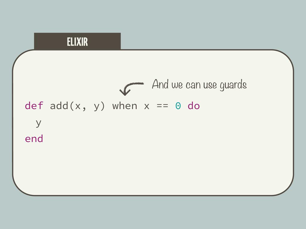 def add(x, y) when x == 0 do y end ELIXIR And w...