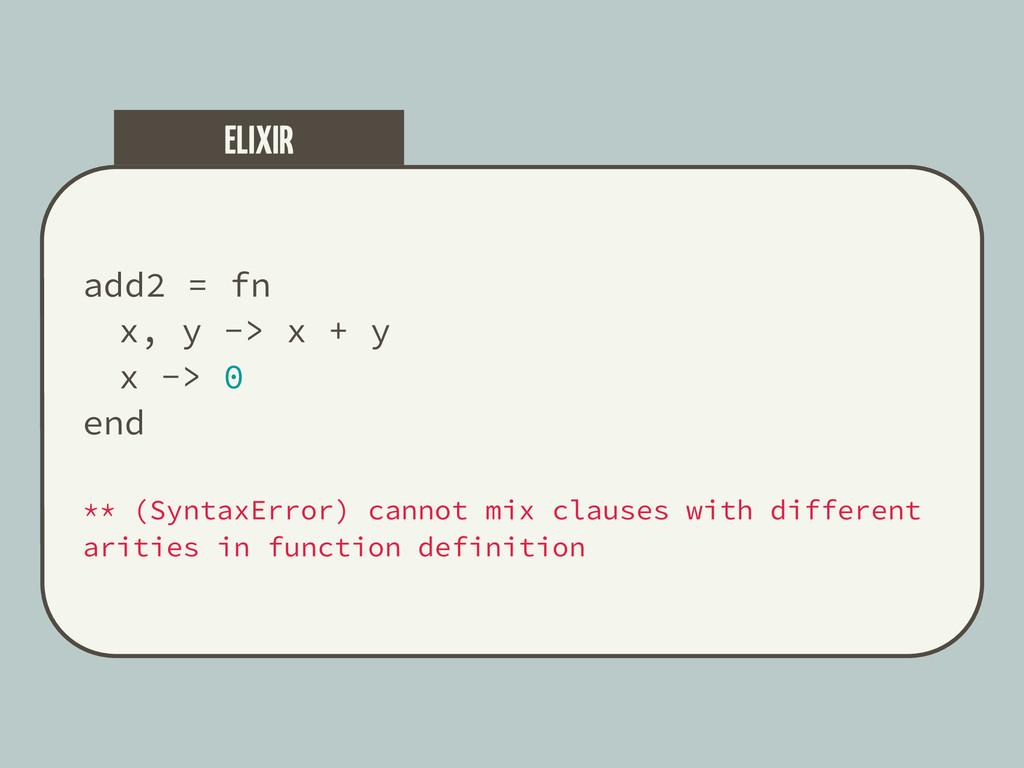 add2 = fn x, y -> x + y x -> 0 end ** (SyntaxEr...