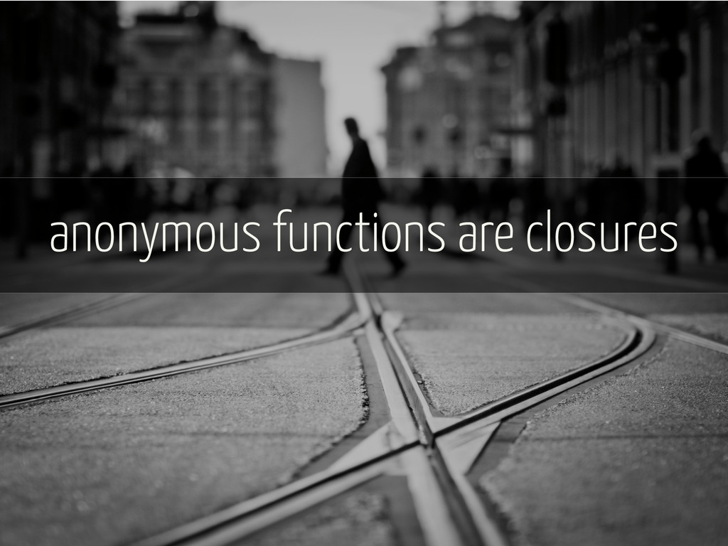 anonymous functions are closures