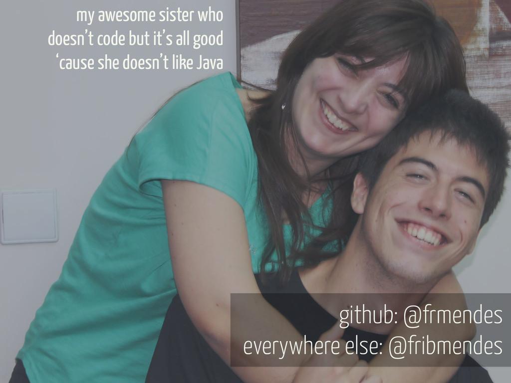 github: @frmendes everywhere else: @fribmendes ...