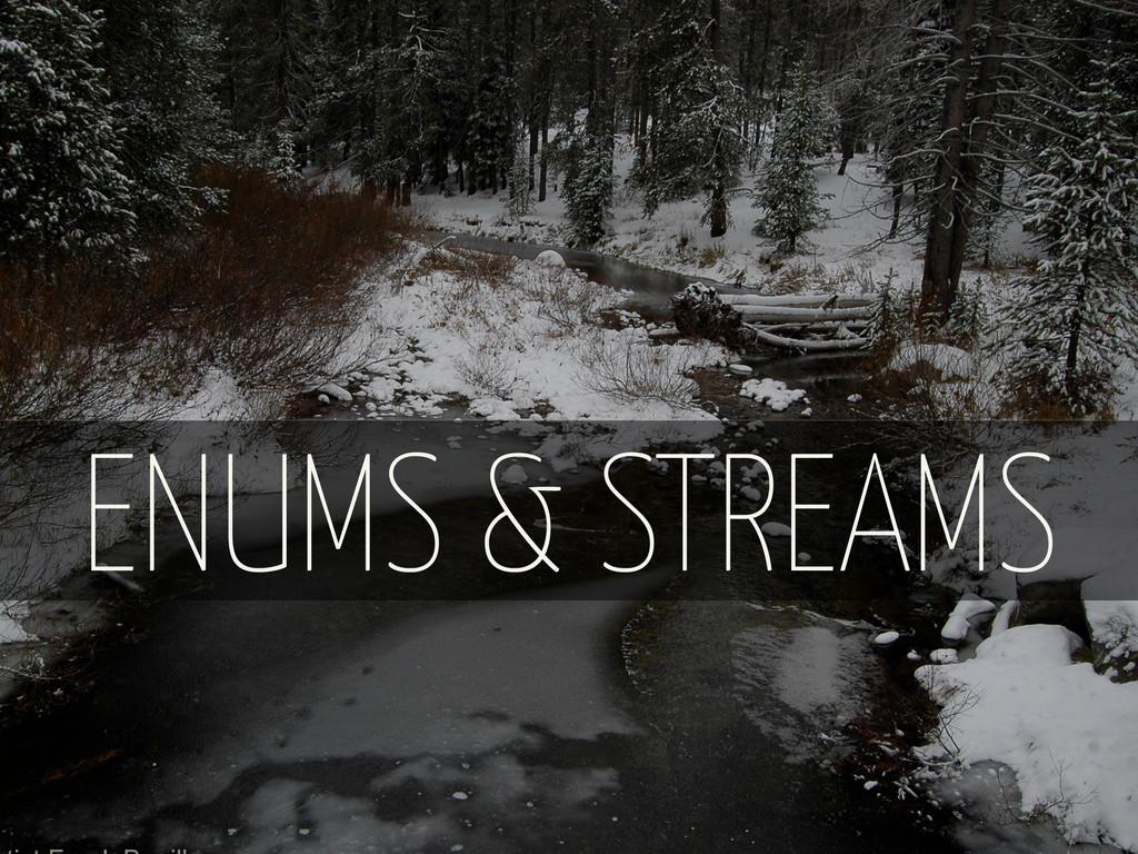 ENUMS & STREAMS