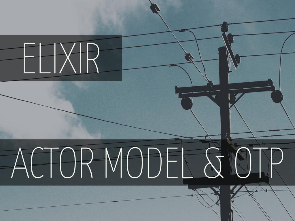 ELIXIR ACTOR MODEL & OTP