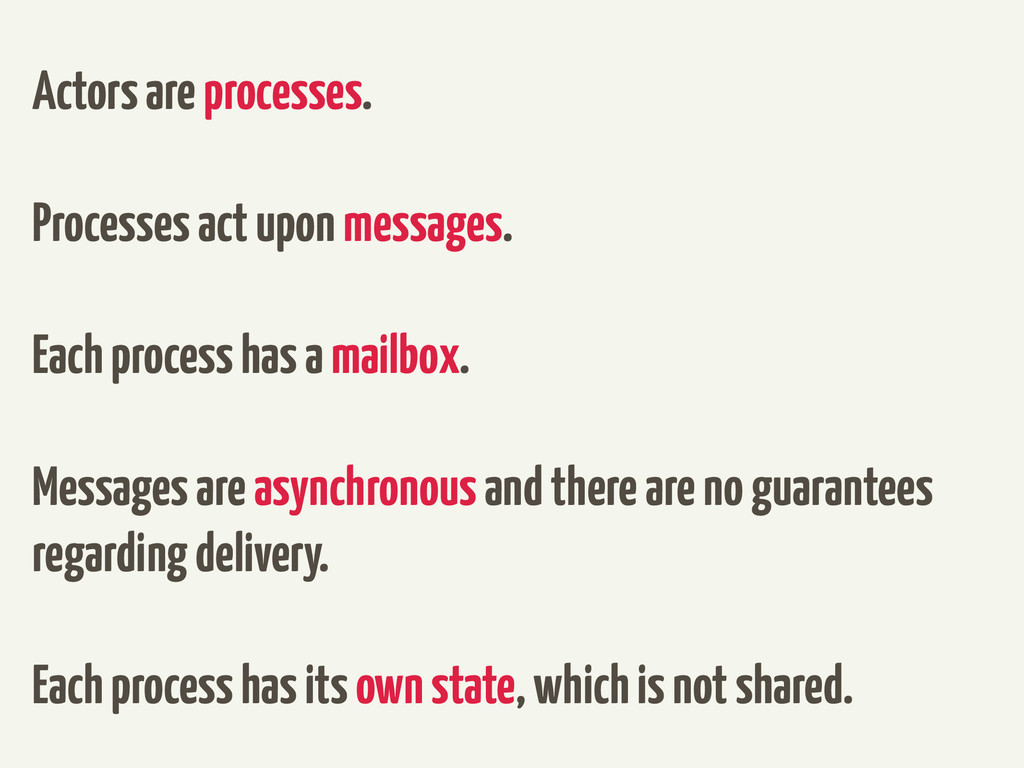 Actors are processes. Processes act upon messag...
