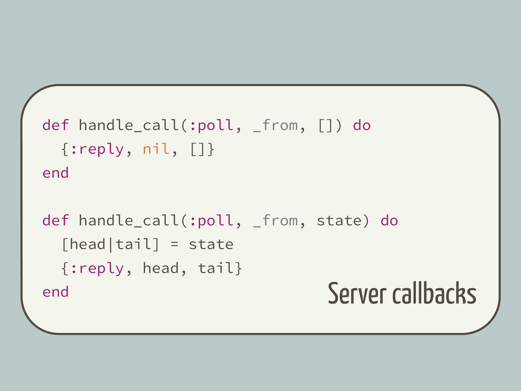 def handle_call(:poll, _from, []) do {:reply, n...