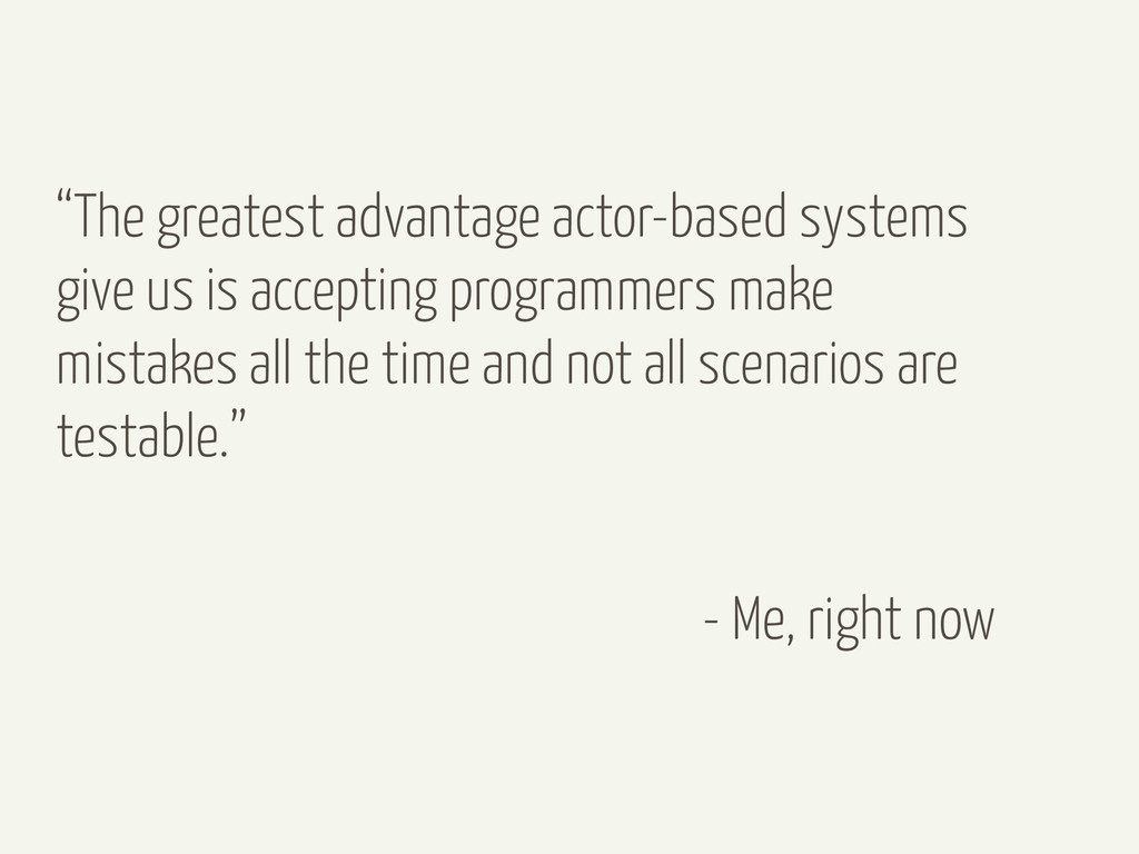 """""""The greatest advantage actor-based systems giv..."""