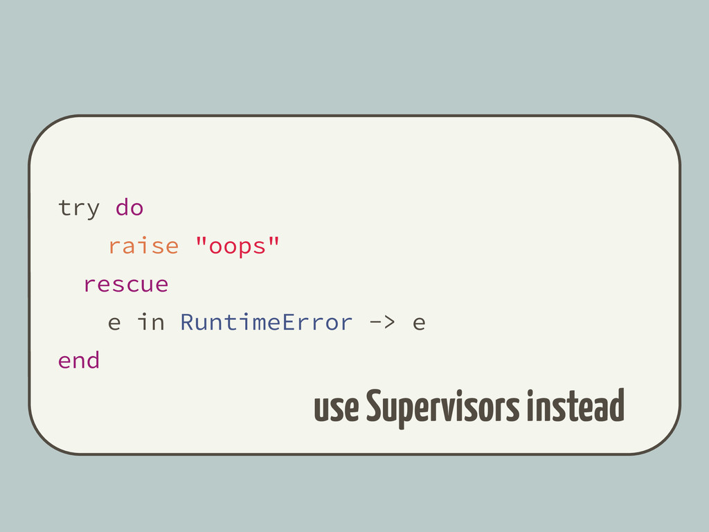 """try do raise """"oops"""" rescue e in RuntimeError ->..."""