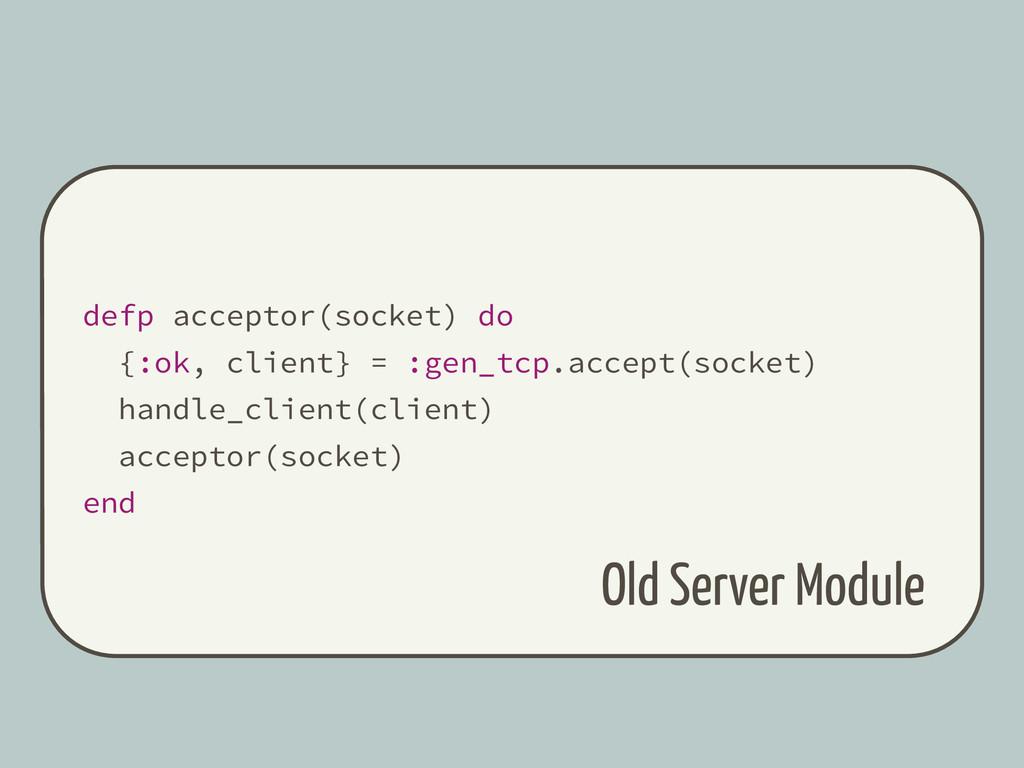 defp acceptor(socket) do {:ok, client} = :gen_t...
