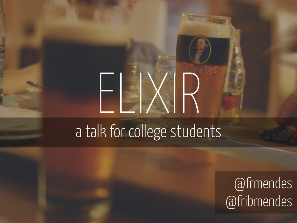 ELIXIR a talk for college students @frmendes @f...