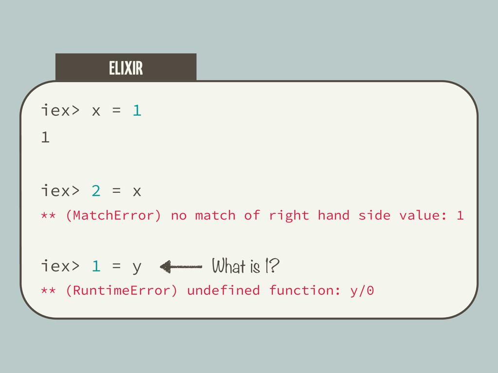iex> x = 1 1 iex> 2 = x ** (MatchError) no matc...
